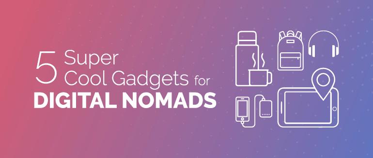 5 Super Cool Gadgets for Digital Nomads