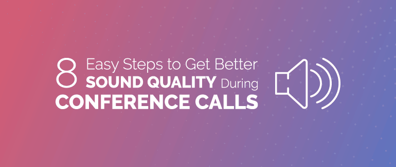 8 Easy Steps for Better Sound Quality in Conference Calls