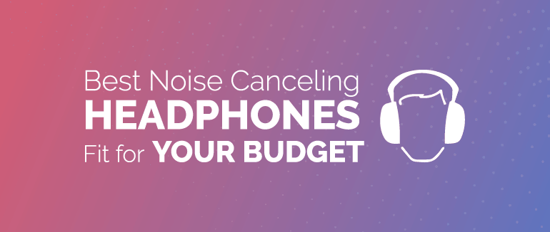 Best Noise Cancelling Headphones Fit for Budget