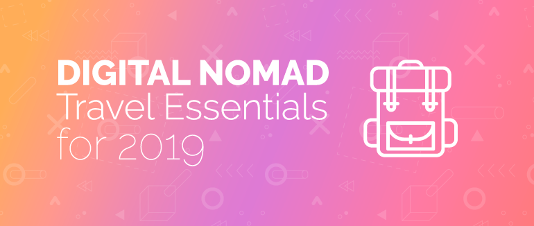 Digital Nomad Travel Essentials for 2019